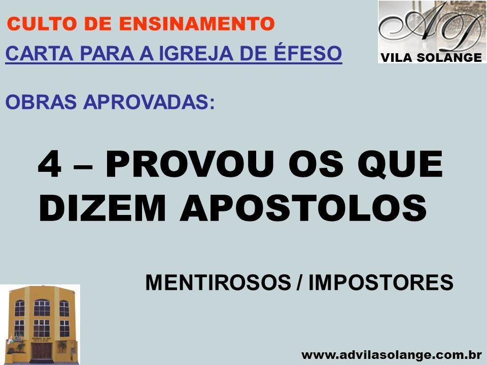 4 – PROVOU OS QUE DIZEM APOSTOLOS MENTIROSOS / IMPOSTORES