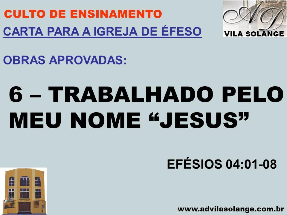 6 – TRABALHADO PELO MEU NOME JESUS EFÉSIOS 04:01-08
