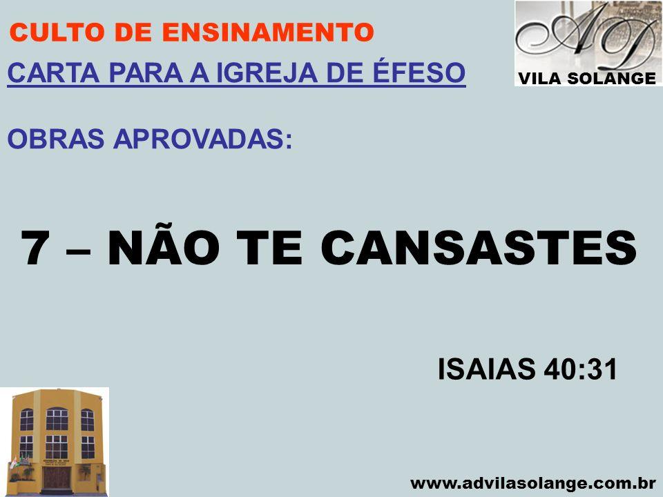 7 – NÃO TE CANSASTES ISAIAS 40:31 CARTA PARA A IGREJA DE ÉFESO