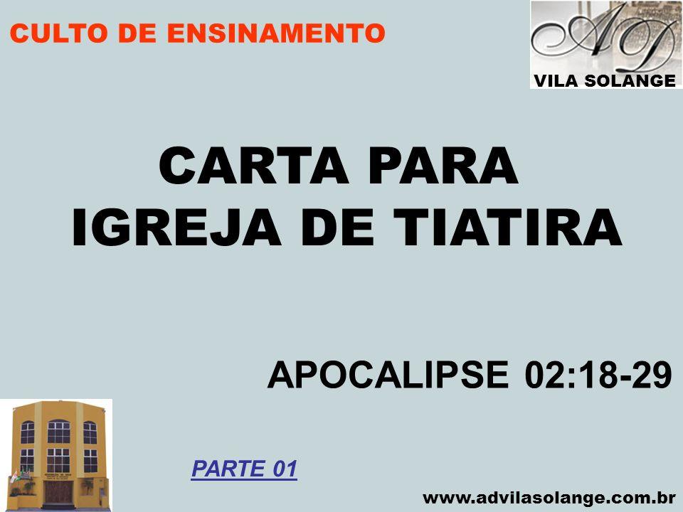 CARTA PARA IGREJA DE TIATIRA APOCALIPSE 02:18-29 CULTO DE ENSINAMENTO