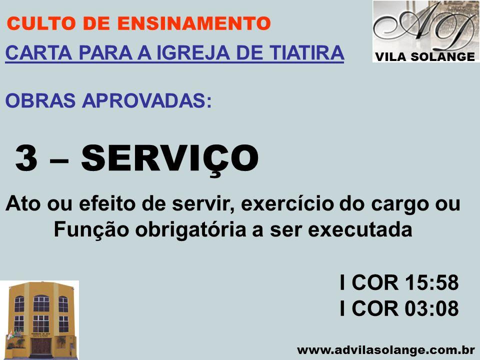 3 – SERVIÇO Ato ou efeito de servir, exercício do cargo ou
