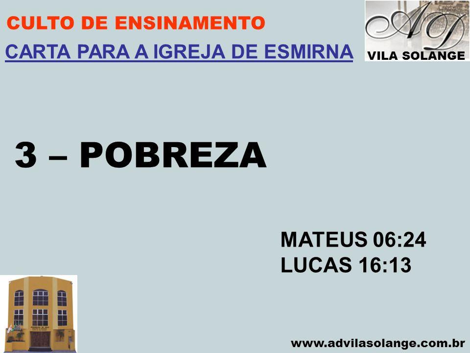3 – POBREZA MATEUS 06:24 LUCAS 16:13 CARTA PARA A IGREJA DE ESMIRNA