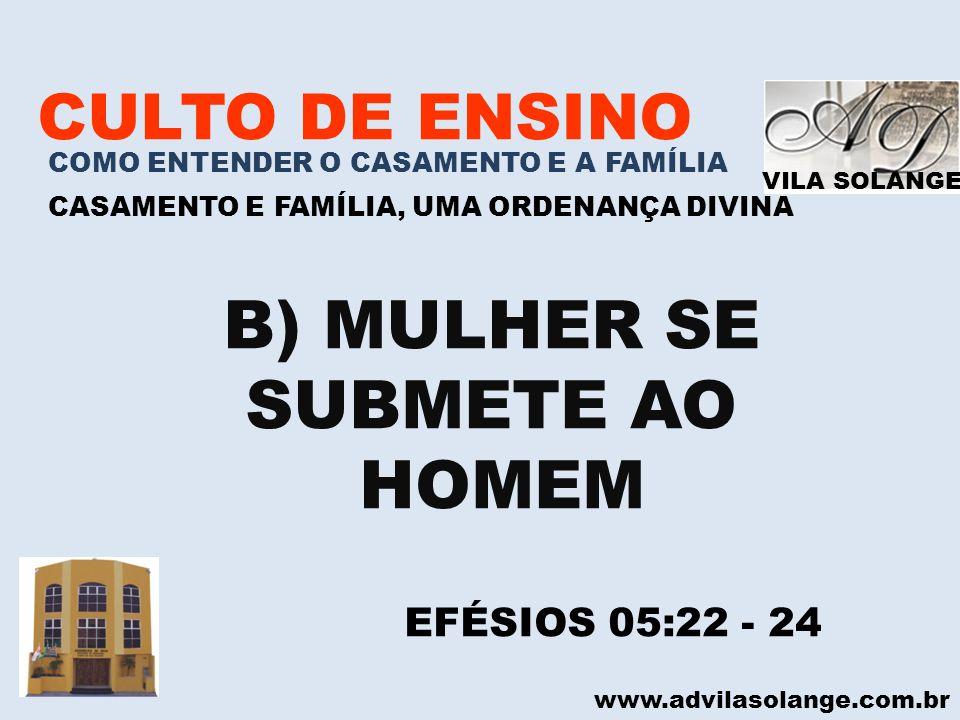B) MULHER SE SUBMETE AO HOMEM CULTO DE ENSINO EFÉSIOS 05:22 - 24