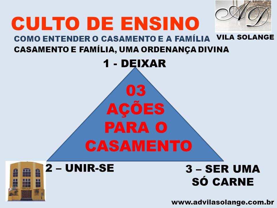 CULTO DE ENSINO 03 AÇÕES PARA O CASAMENTO 1 - DEIXAR 2 – UNIR-SE