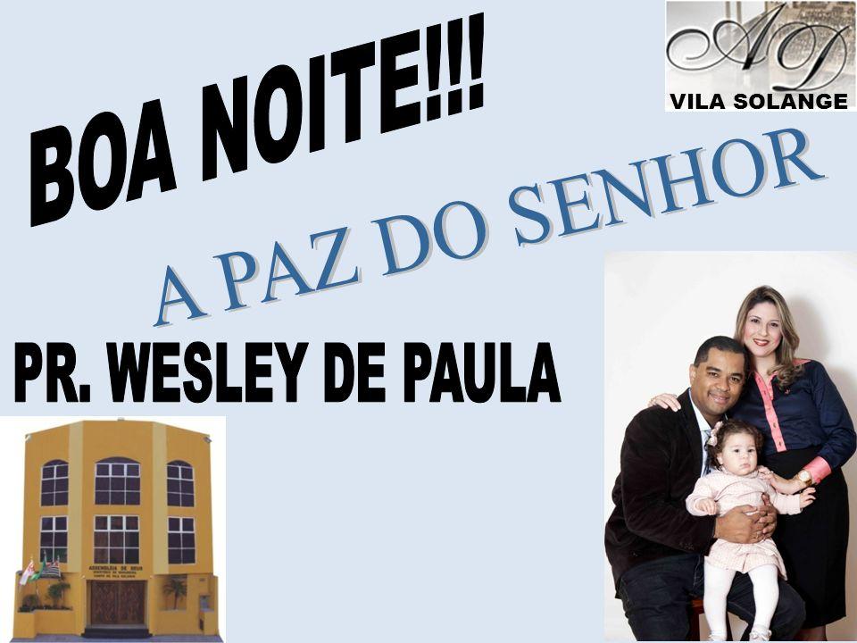 BOA NOITE!!! VILA SOLANGE A PAZ DO SENHOR PR. WESLEY DE PAULA