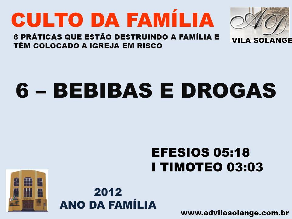 6 – BEBIBAS E DROGAS CULTO DA FAMÍLIA EFESIOS 05:18 I TIMOTEO 03:03