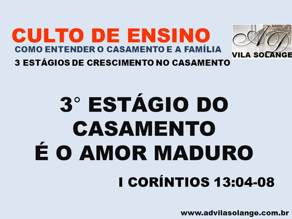 3° ESTÁGIO DO CASAMENTO É O AMOR MADURO CULTO DE ENSINO