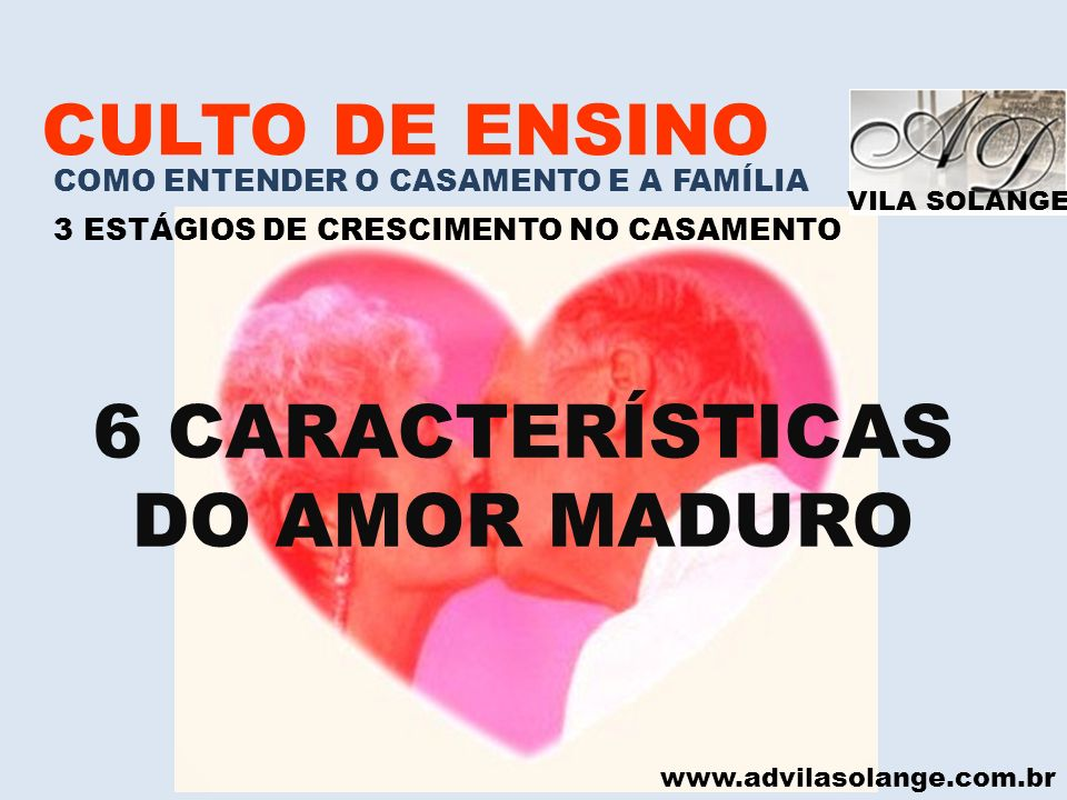 6 CARACTERÍSTICAS DO AMOR MADURO CULTO DE ENSINO