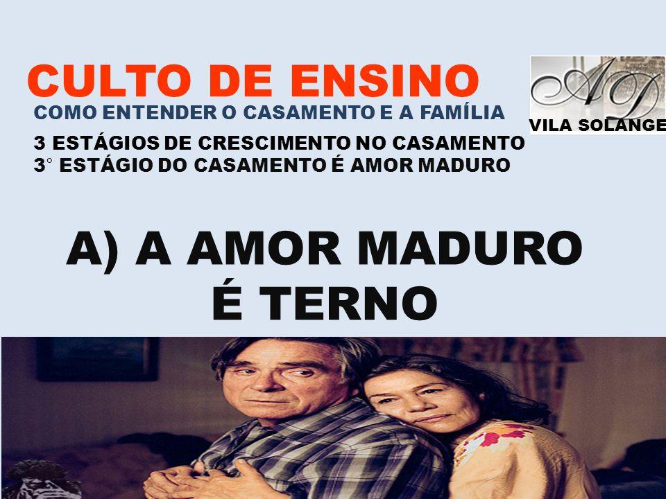A) A AMOR MADURO É TERNO CULTO DE ENSINO