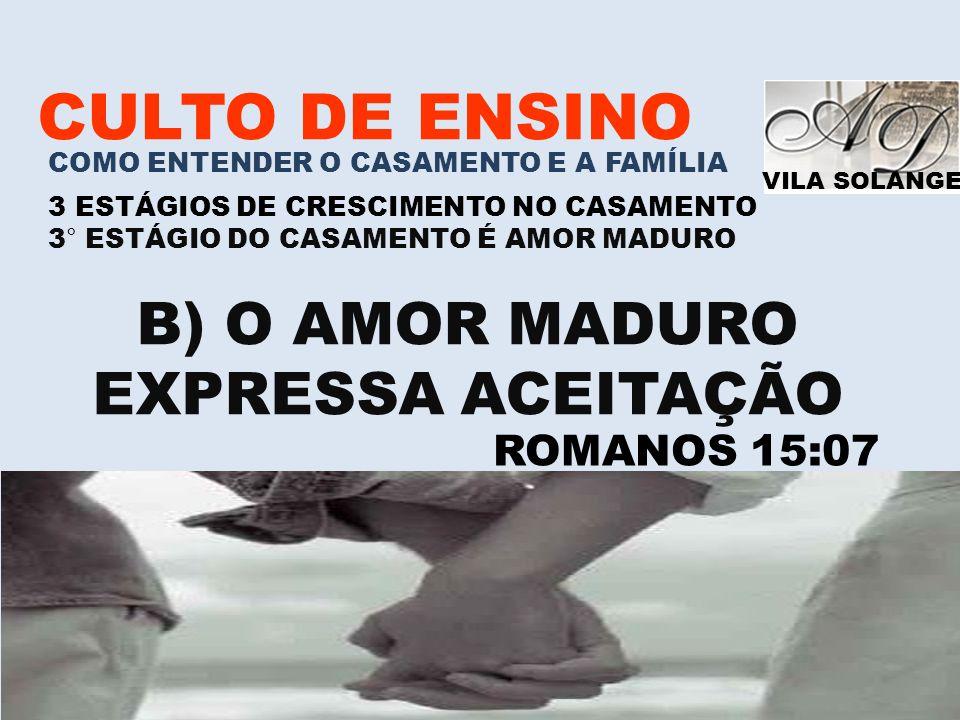 B) O AMOR MADURO EXPRESSA ACEITAÇÃO