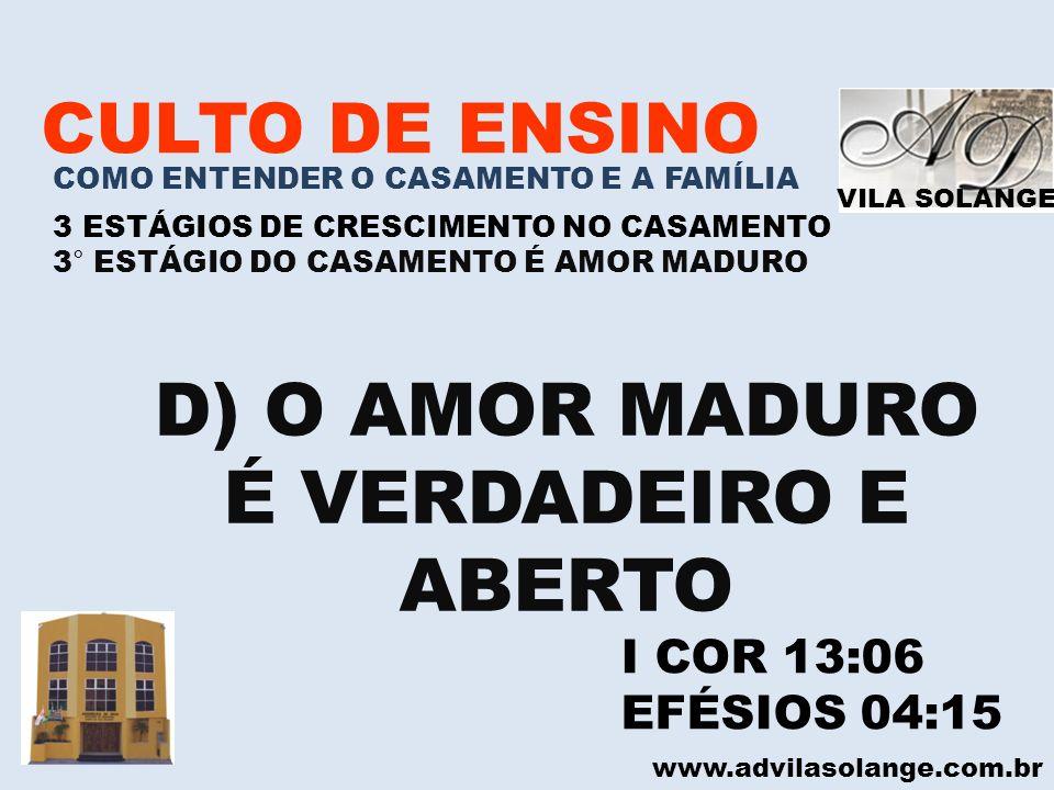 D) O AMOR MADURO É VERDADEIRO E ABERTO