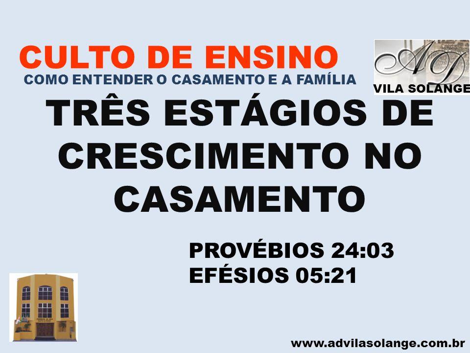 TRÊS ESTÁGIOS DE CRESCIMENTO NO CASAMENTO CULTO DE ENSINO