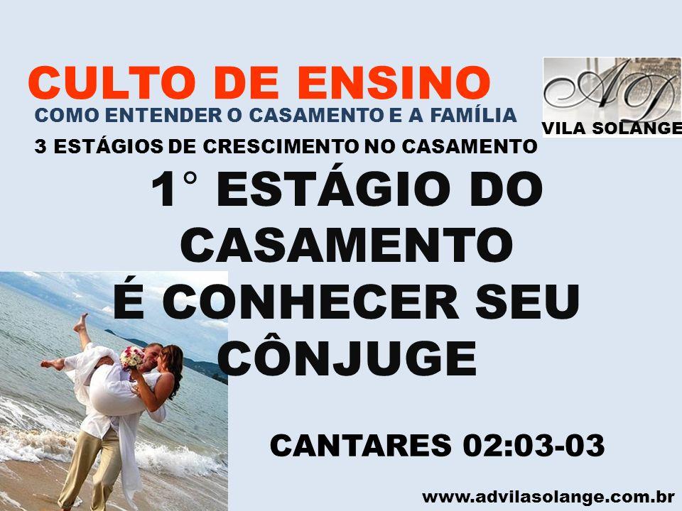 1° ESTÁGIO DO CASAMENTO É CONHECER SEU CÔNJUGE CULTO DE ENSINO