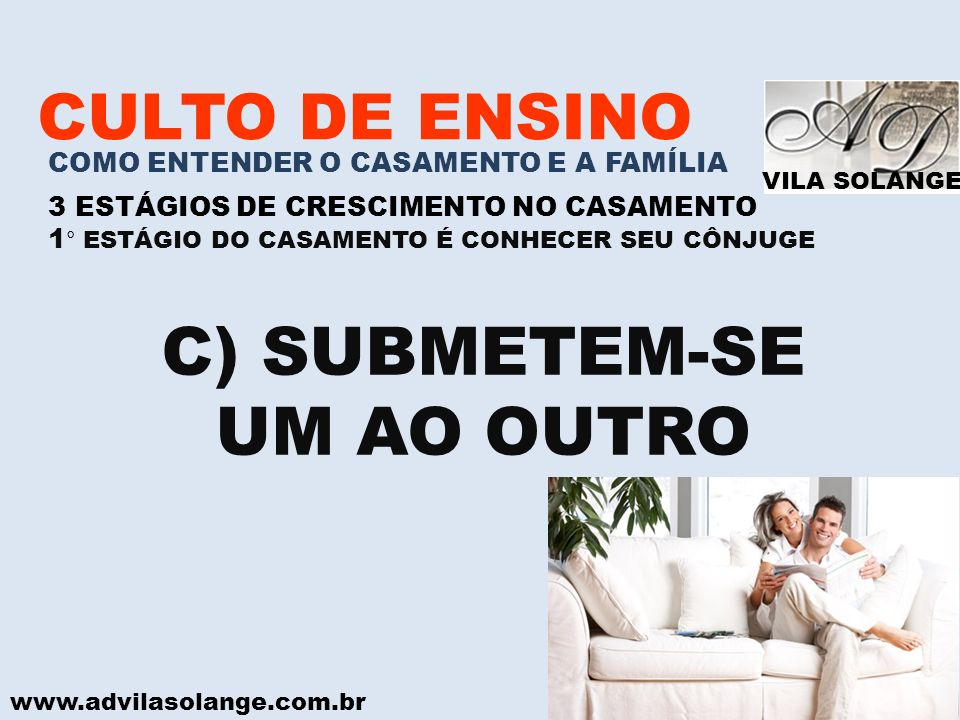 C) SUBMETEM-SE UM AO OUTRO CULTO DE ENSINO