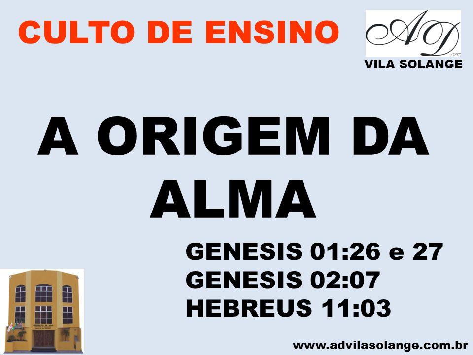 A ORIGEM DA ALMA CULTO DE ENSINO GENESIS 01:26 e 27 GENESIS 02:07