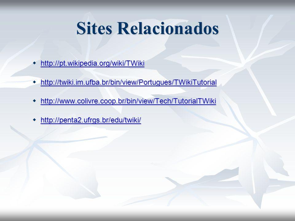 Sites Relacionados  http://pt.wikipedia.org/wiki/TWiki