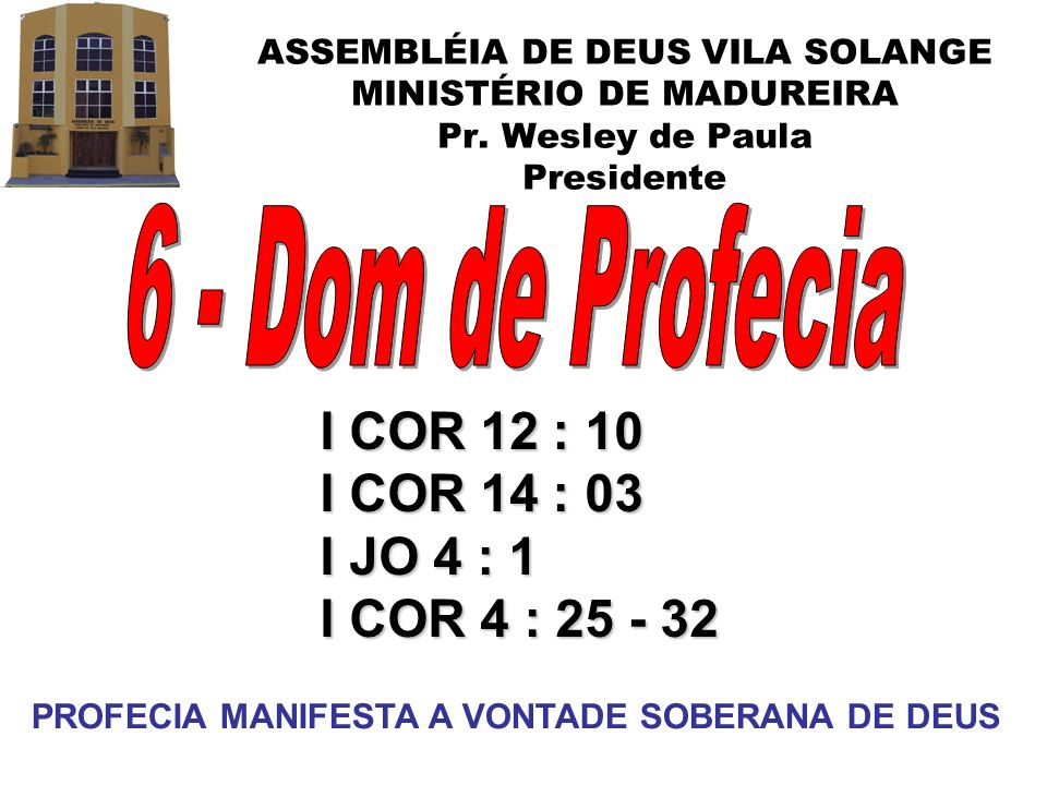 6 - Dom de Profecia I COR 12 : 10 I COR 14 : 03 I JO 4 : 1