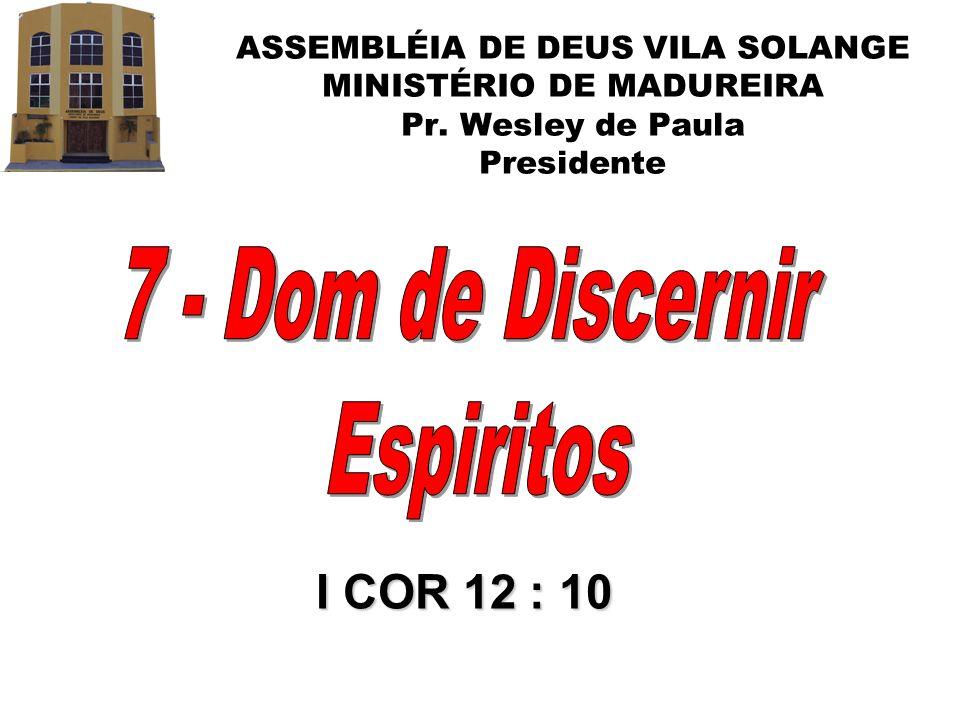 7 - Dom de Discernir Espiritos I COR 12 : 10