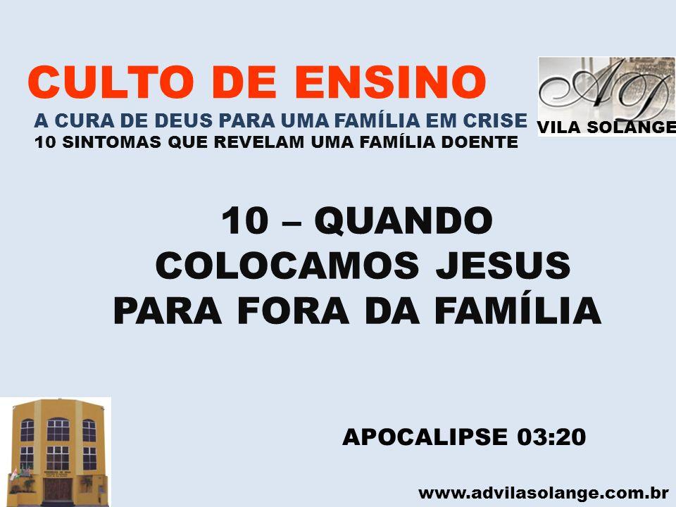 CULTO DE ENSINO 10 – QUANDO COLOCAMOS JESUS PARA FORA DA FAMÍLIA