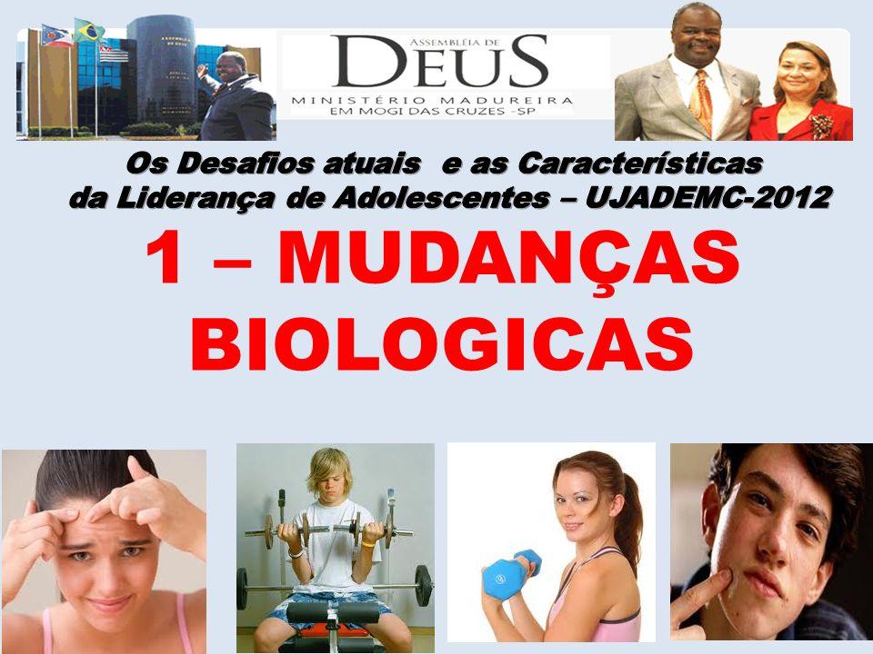 1 – MUDANÇAS BIOLOGICAS Os Desafios atuais e as Características