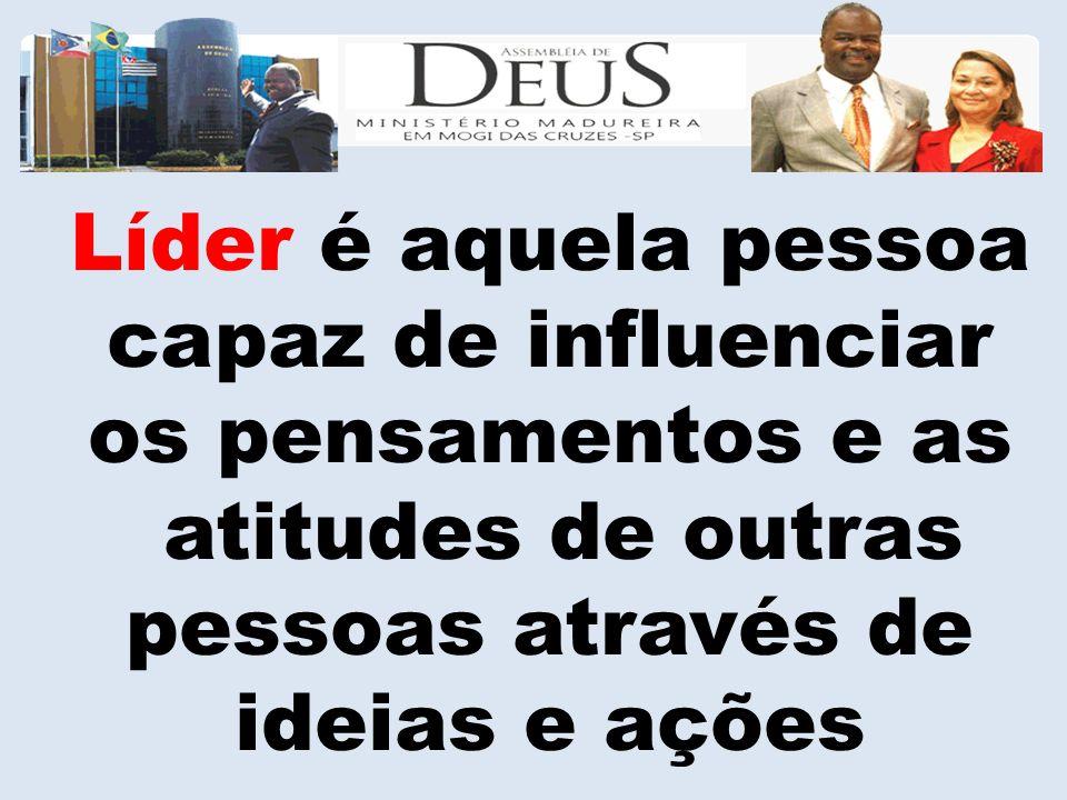 Líder é aquela pessoa capaz de influenciar. os pensamentos e as. atitudes de outras. pessoas através de.