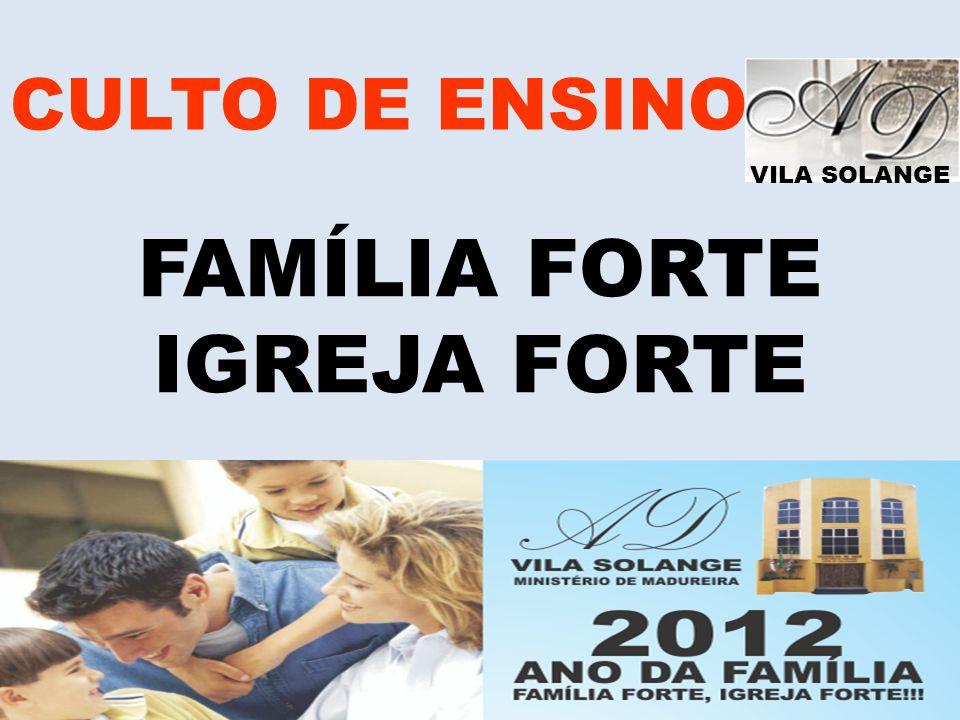 CULTO DE ENSINO VILA SOLANGE FAMÍLIA FORTE IGREJA FORTE