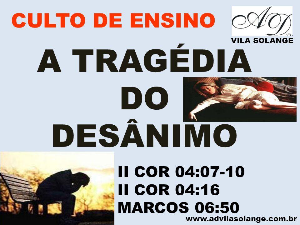 A TRAGÉDIA DO DESÂNIMO CULTO DE ENSINO II COR 04:07-10 II COR 04:16