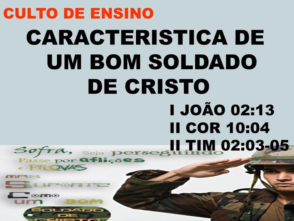 CARACTERISTICA DE UM BOM SOLDADO DE CRISTO CULTO DE ENSINO