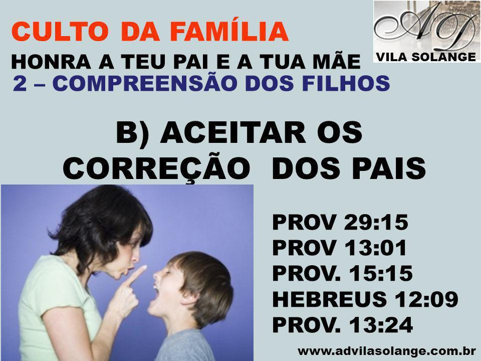 B) ACEITAR OS CORREÇÃO DOS PAIS CULTO DA FAMÍLIA