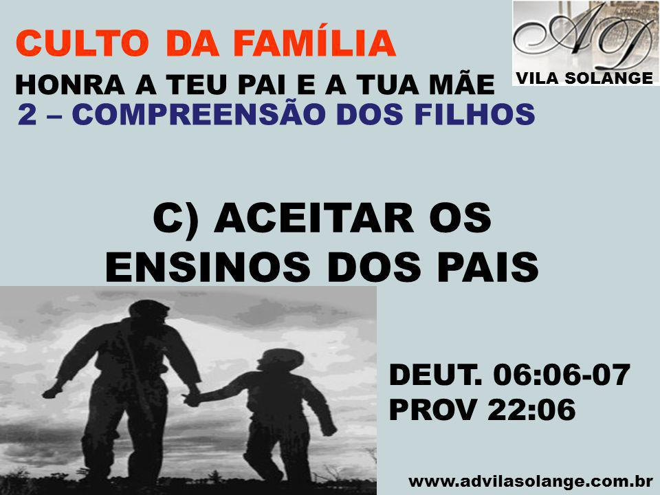 C) ACEITAR OS ENSINOS DOS PAIS CULTO DA FAMÍLIA