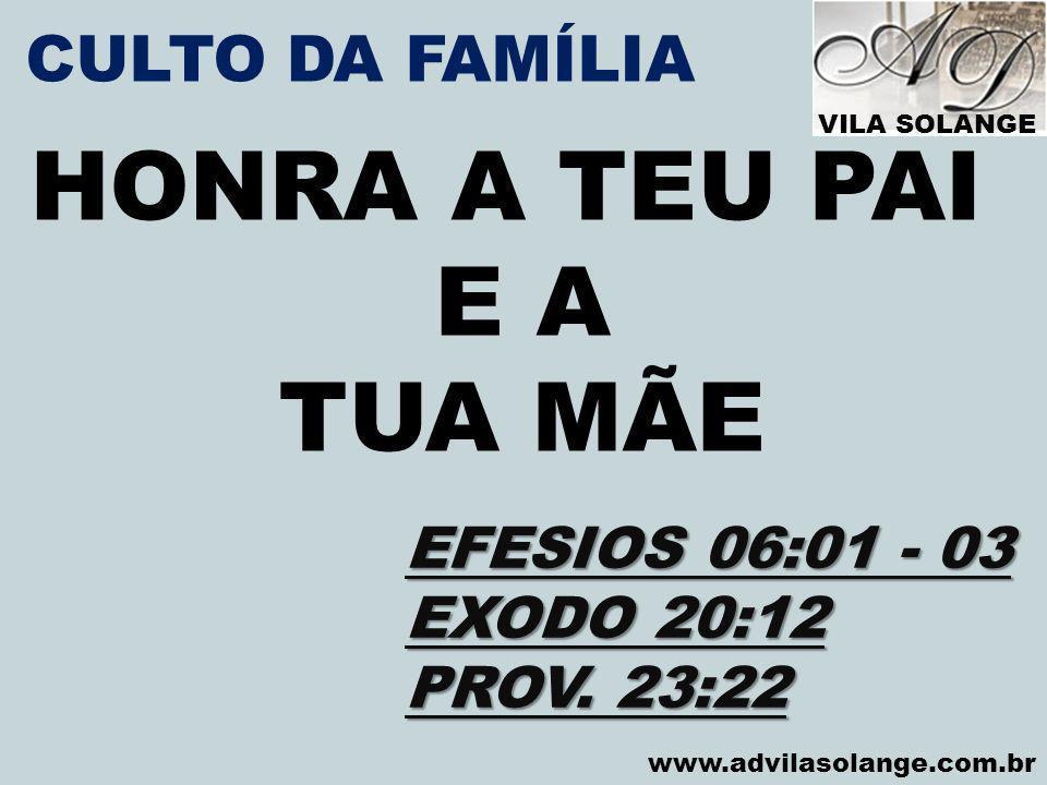 HONRA A TEU PAI E A TUA MÃE CULTO DA FAMÍLIA EFESIOS 06:01 - 03