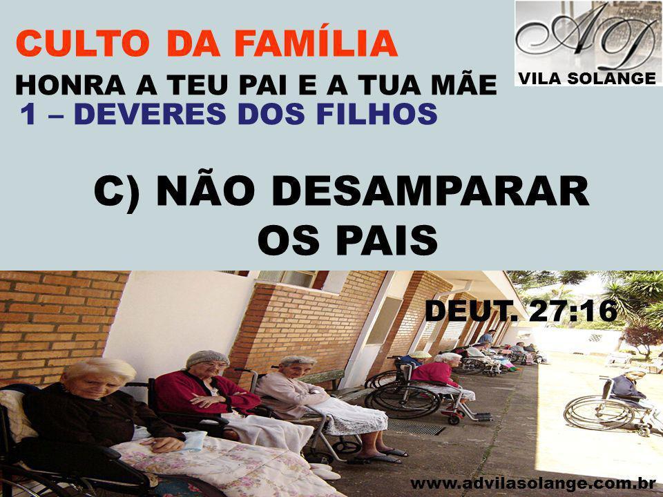 C) NÃO DESAMPARAR OS PAIS CULTO DA FAMÍLIA 1 – DEVERES DOS FILHOS