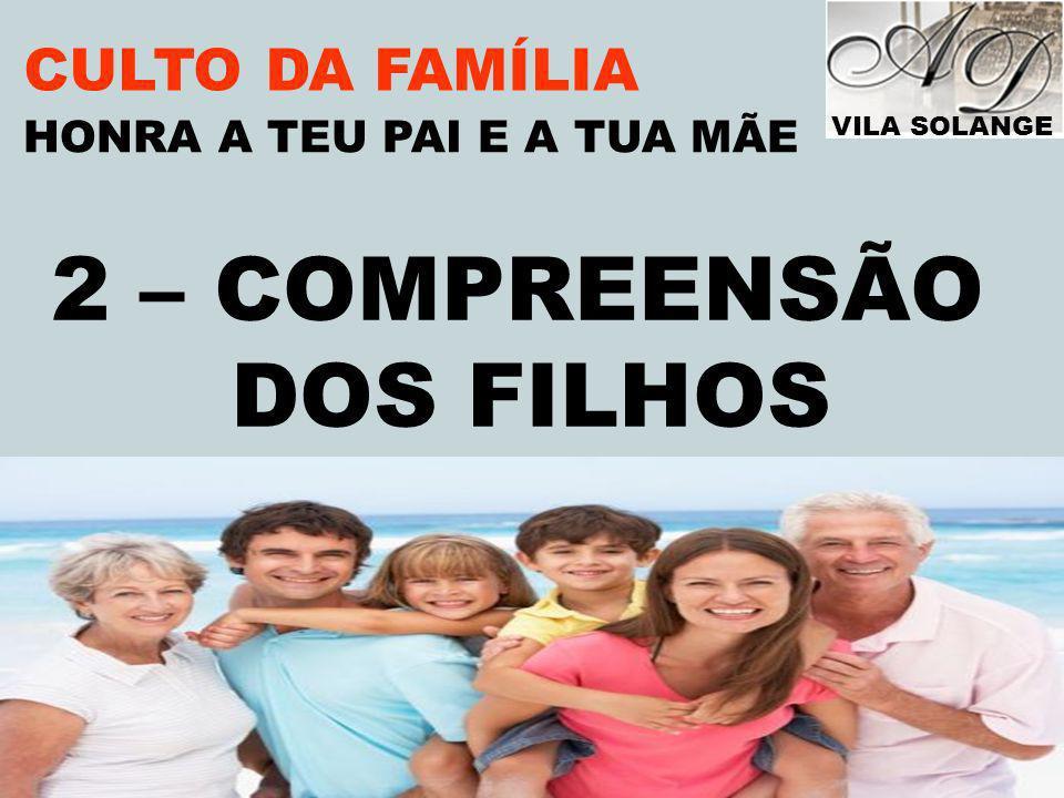 2 – COMPREENSÃO DOS FILHOS CULTO DA FAMÍLIA