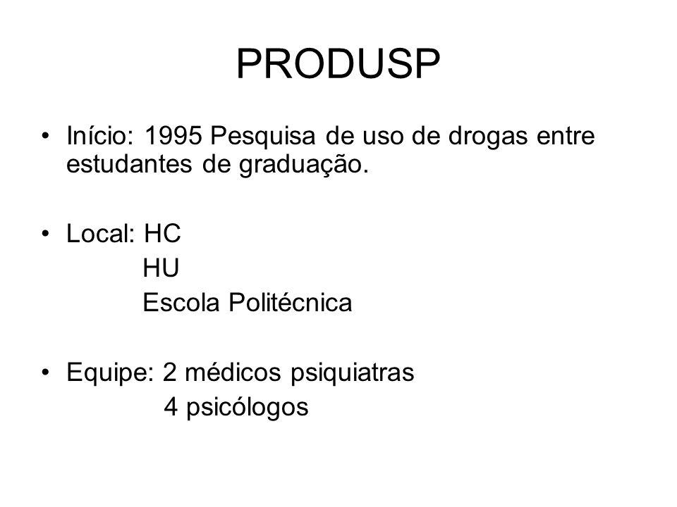 PRODUSP Início: 1995 Pesquisa de uso de drogas entre estudantes de graduação. Local: HC. HU. Escola Politécnica.