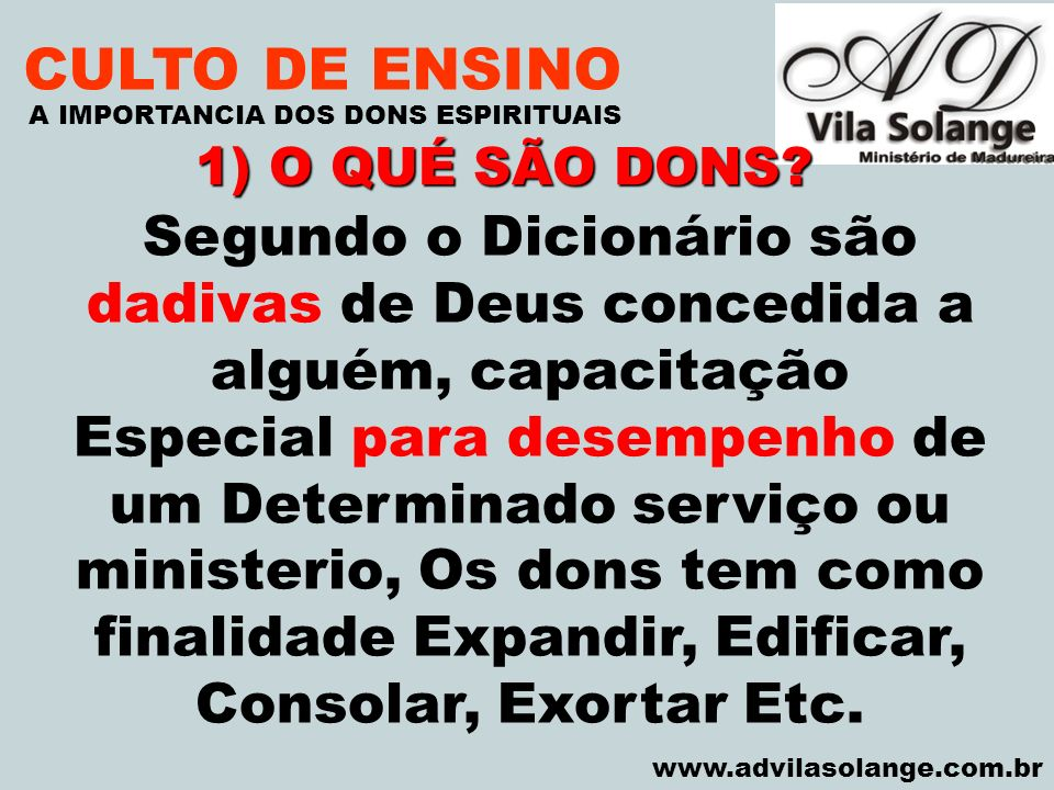 CULTO DE ENSINO A IMPORTANCIA DOS DONS ESPIRITUAIS. VILA SOLANGE. 1) O QUÉ SÃO DONS