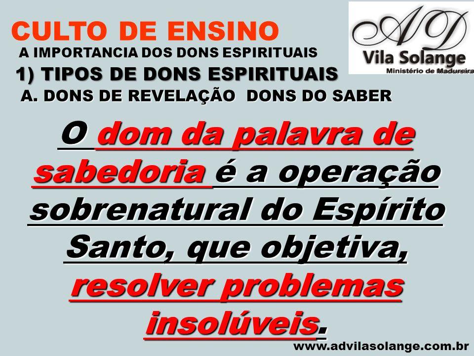 1) TIPOS DE DONS ESPIRITUAIS A. DONS DE REVELAÇÃO DONS DO SABER