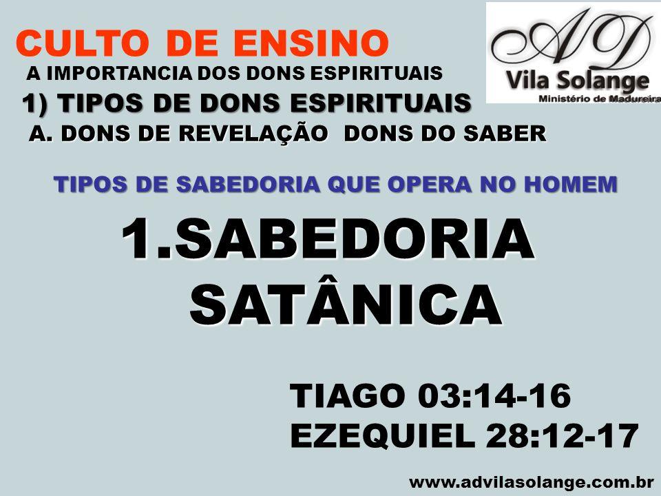 SABEDORIA SATÂNICA CULTO DE ENSINO TIAGO 03:14-16 EZEQUIEL 28:12-17