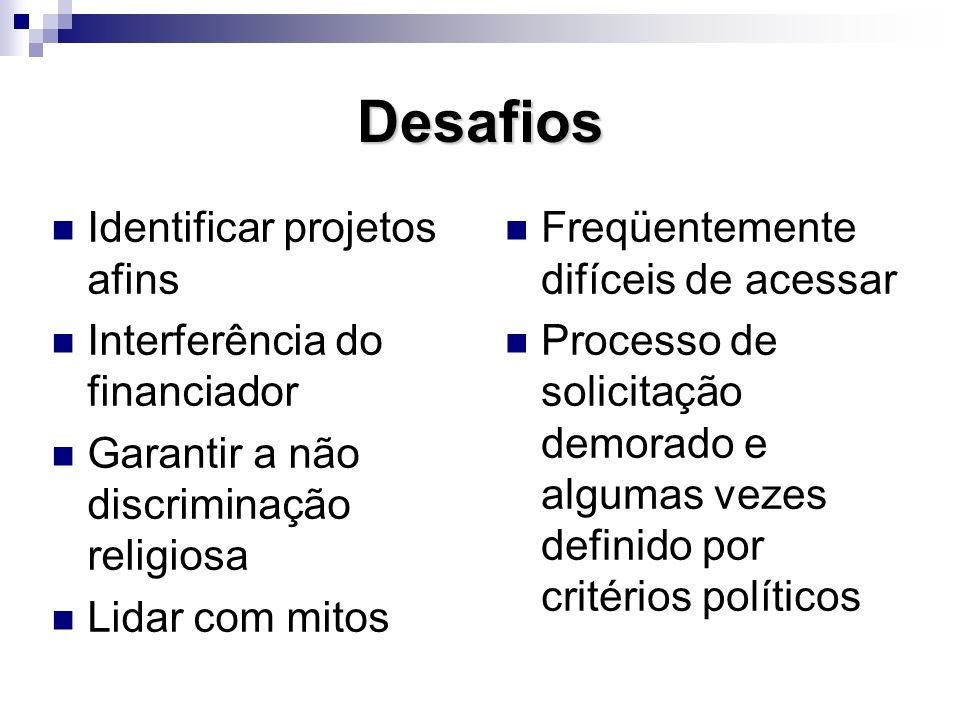 Desafios Identificar projetos afins Interferência do financiador