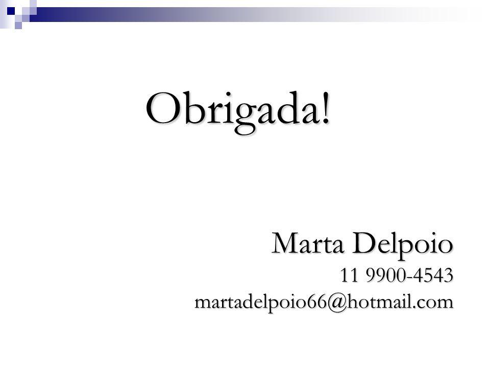 Obrigada! Marta Delpoio 11 9900-4543 martadelpoio66@hotmail.com