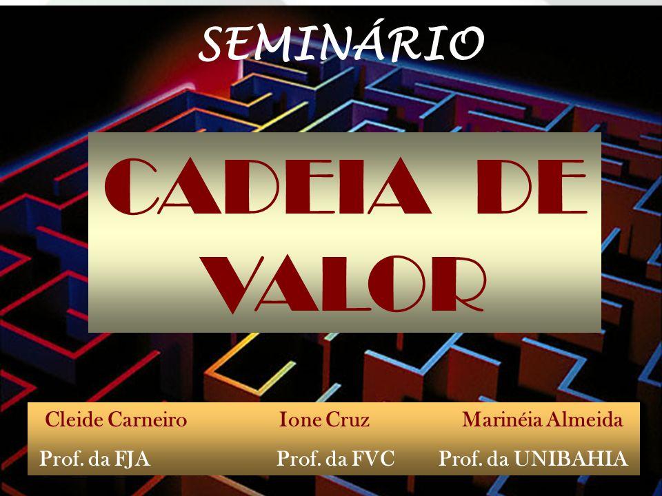 CADEIA DE VALOR SEMINÁRIO Cleide Carneiro Ione Cruz Marinéia Almeida