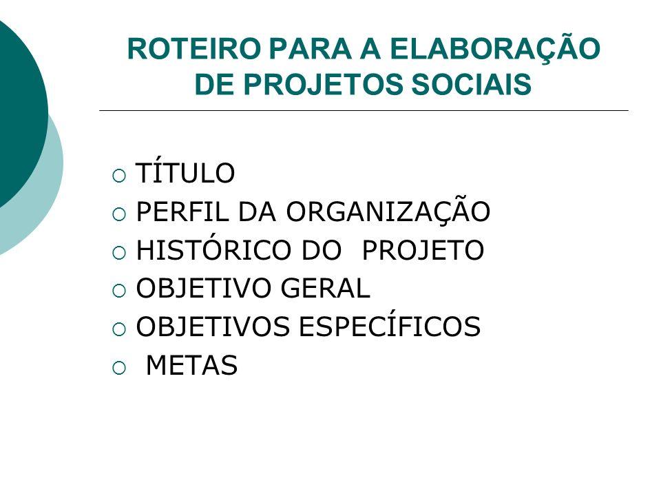 ROTEIRO PARA A ELABORAÇÃO DE PROJETOS SOCIAIS