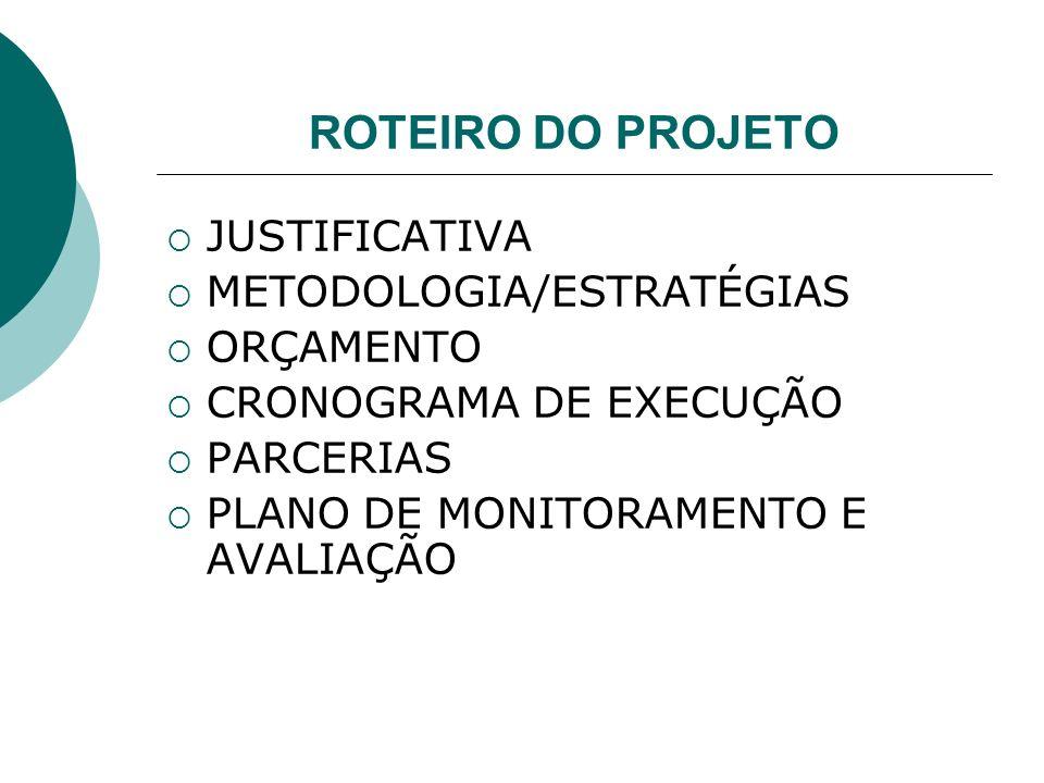 ROTEIRO DO PROJETO JUSTIFICATIVA METODOLOGIA/ESTRATÉGIAS ORÇAMENTO