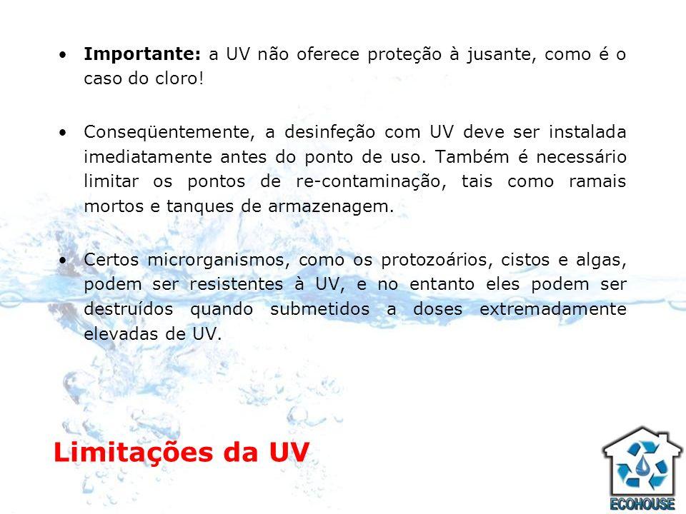 Importante: a UV não oferece proteção à jusante, como é o caso do cloro!