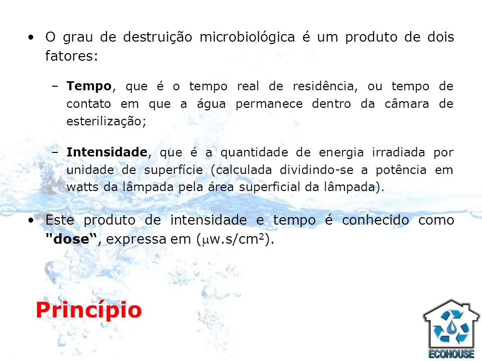 O grau de destruição microbiológica é um produto de dois fatores: