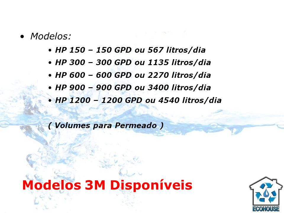 Modelos 3M Disponíveis Modelos: HP 150 – 150 GPD ou 567 litros/dia