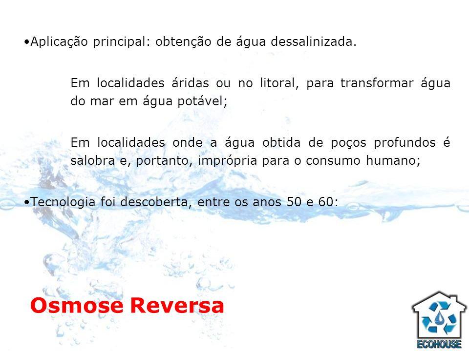 Osmose Reversa Aplicação principal: obtenção de água dessalinizada.