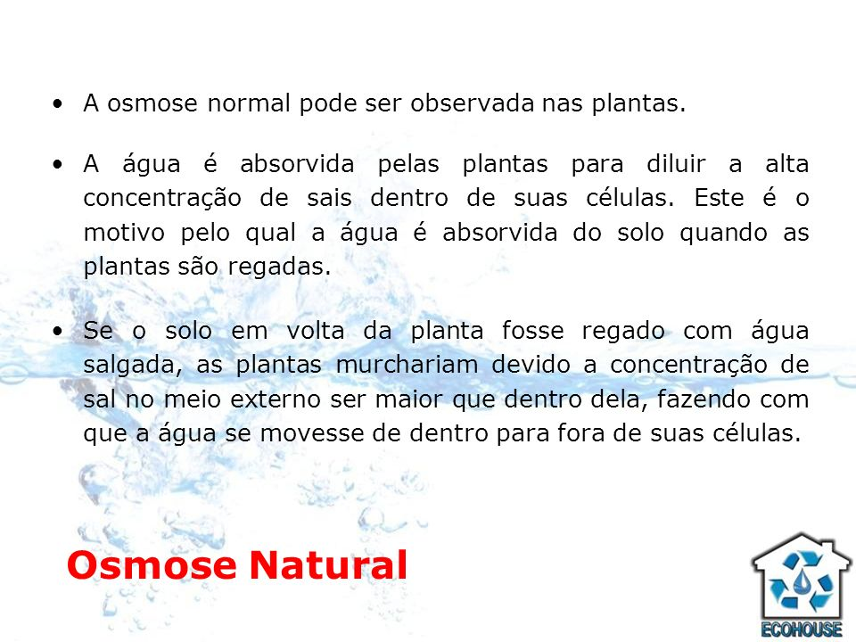 Osmose Natural A osmose normal pode ser observada nas plantas.