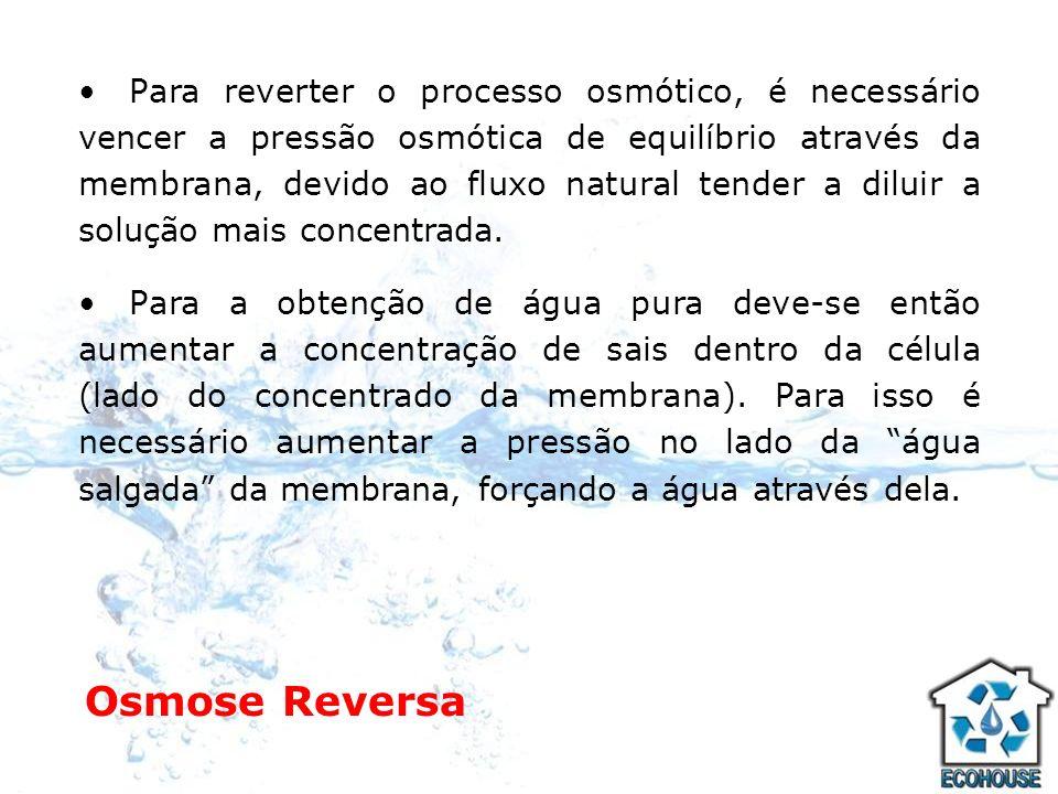 Para reverter o processo osmótico, é necessário vencer a pressão osmótica de equilíbrio através da membrana, devido ao fluxo natural tender a diluir a solução mais concentrada.