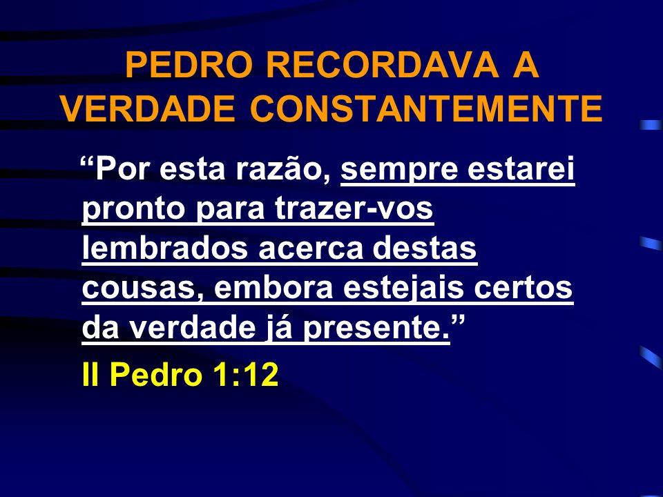 PEDRO RECORDAVA A VERDADE CONSTANTEMENTE