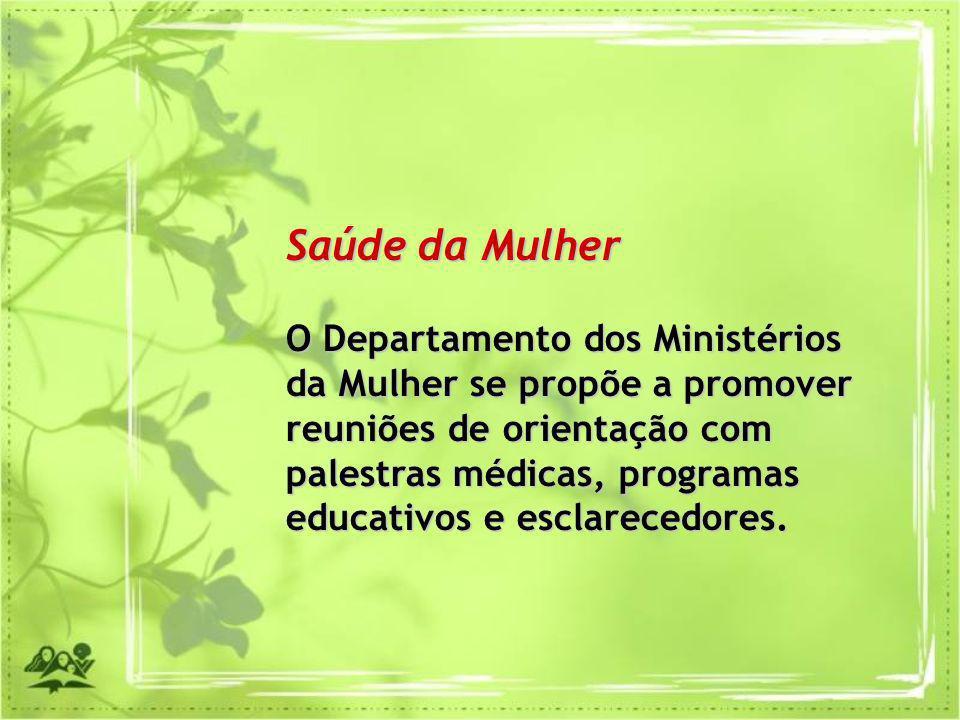 Saúde da Mulher O Departamento dos Ministérios da Mulher se propõe a promover.
